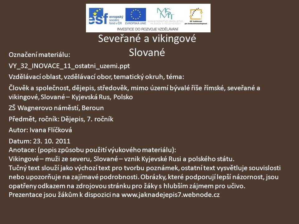 Seveřané a vikingové Slované Označení materiálu: VY_32_INOVACE_11_ostatni_uzemi.ppt Vzdělávací oblast, vzdělávací obor, tematický okruh, téma: Člověk