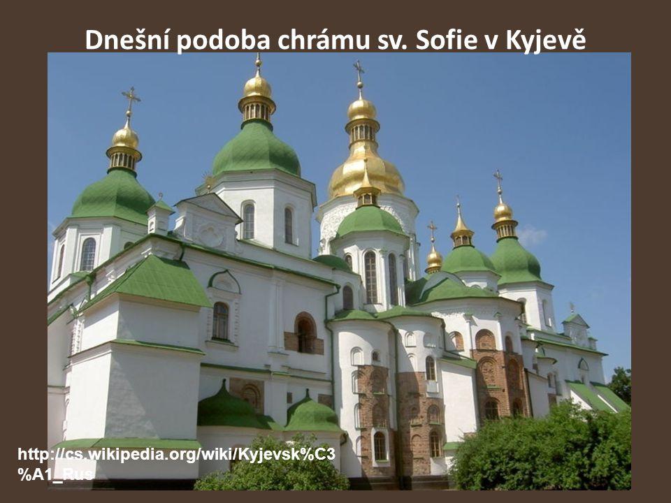 Dnešní podoba chrámu sv. Sofie v Kyjevě http://cs.wikipedia.org/wiki/Kyjevsk%C3 %A1_Rus