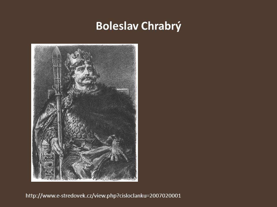 Boleslav Chrabrý http://www.e-stredovek.cz/view.php?cisloclanku=2007020001