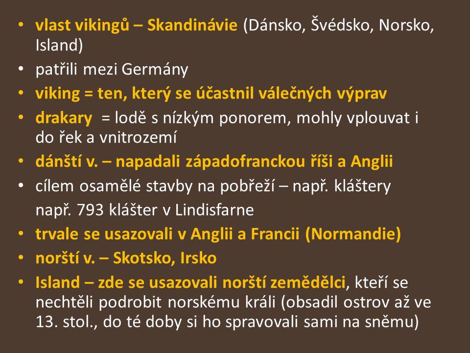 vlast vikingů – Skandinávie (Dánsko, Švédsko, Norsko, Island) patřili mezi Germány viking = ten, který se účastnil válečných výprav drakary = lodě s n