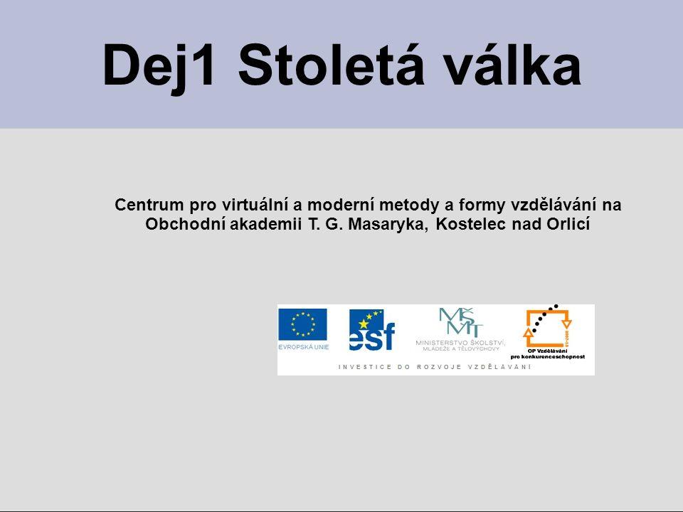 Dej1 Stoletá válka Centrum pro virtuální a moderní metody a formy vzdělávání na Obchodní akademii T.