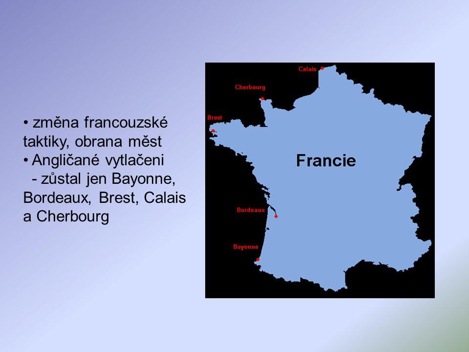 změna francouzské taktiky, obrana měst Angličané vytlačeni - zůstal jen Bayonne, Bordeaux, Brest, Calais a Cherbourg