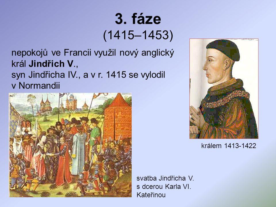 3. fáze (1415–1453) nepokojů ve Francii využil nový anglický král Jindřich V., syn Jindřicha IV., a v r. 1415 se vylodil v Normandii králem 1413-1422