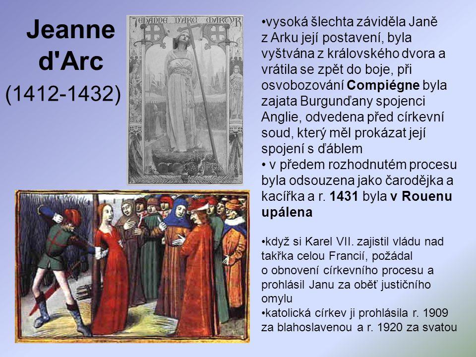 vysoká šlechta záviděla Janě z Arku její postavení, byla vyštvána z královského dvora a vrátila se zpět do boje, při osvobozování Compiégne byla zajata Burgunďany spojenci Anglie, odvedena před církevní soud, který měl prokázat její spojení s ďáblem v předem rozhodnutém procesu byla odsouzena jako čarodějka a kacířka a r.