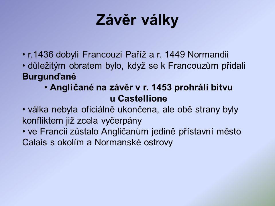 Závěr války r.1436 dobyli Francouzi Paříž a r.
