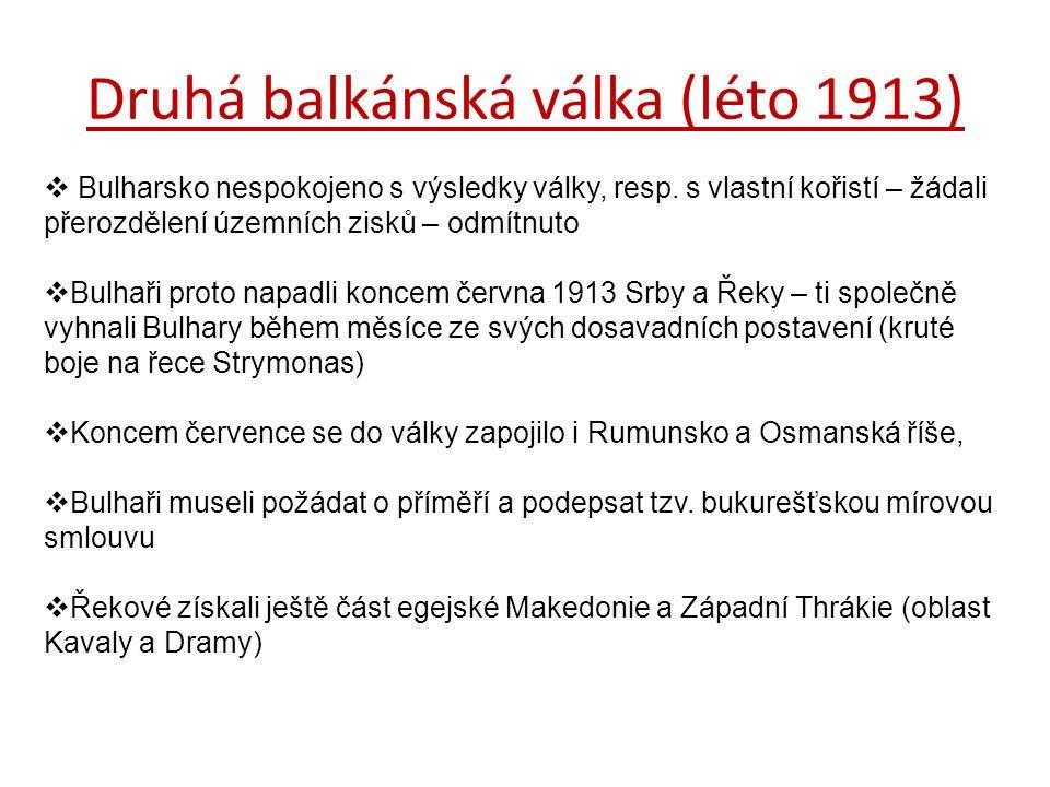 Druhá balkánská válka (léto 1913)  Bulharsko nespokojeno s výsledky války, resp.