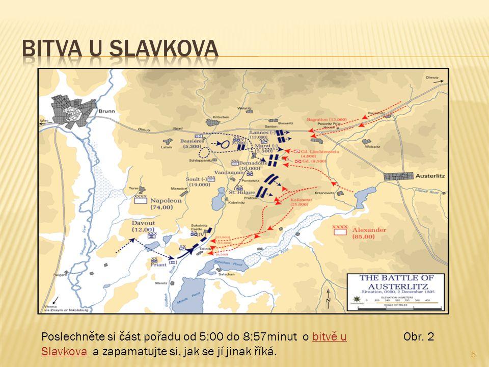 5 Poslechněte si část pořadu od 5:00 do 8:57minut o bitvě u Slavkova a zapamatujte si, jak se jí jinak říká.bitvě u Slavkova Obr.