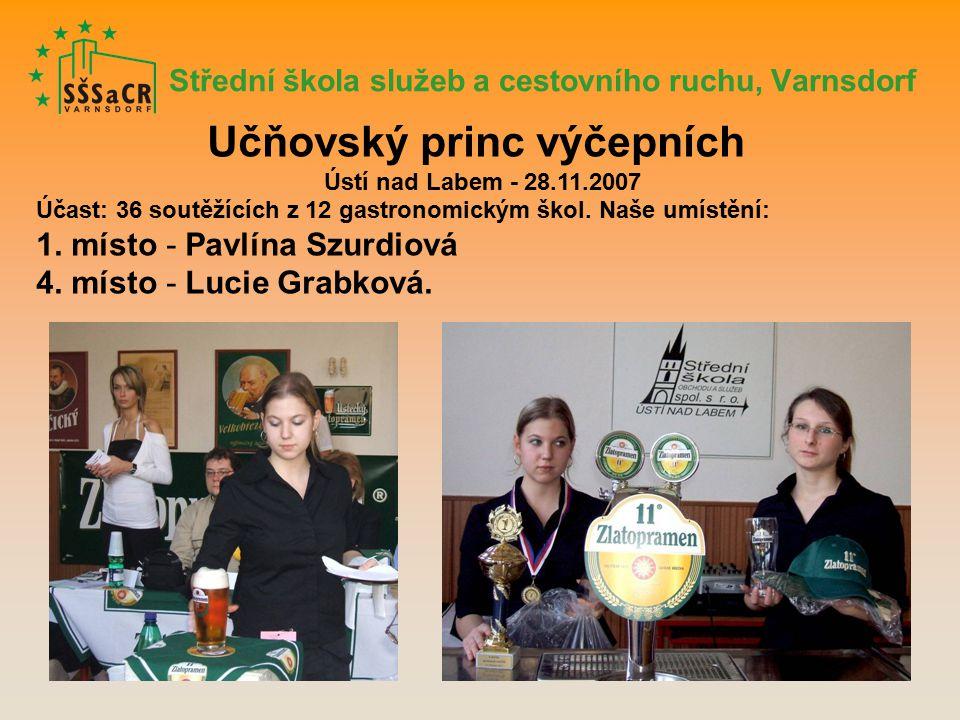 Střední škola služeb a cestovního ruchu, Varnsdorf Učňovský princ výčepních Ústí nad Labem - 28.11.2007 Účast: 36 soutěžících z 12 gastronomickým škol.