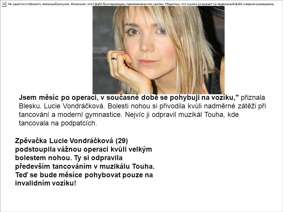 Zpěvačka Lucie Vondráčková (29) podstoupila vážnou operaci kvůli velkým bolestem nohou. Ty si odpravila především tancováním v muzikálu Touha. Teď se