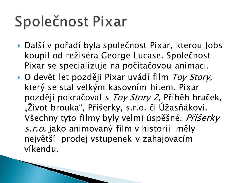  Další v pořadí byla společnost Pixar, kterou Jobs koupil od režiséra George Lucase. Společnost Pixar se specializuje na počítačovou animaci.  O dev
