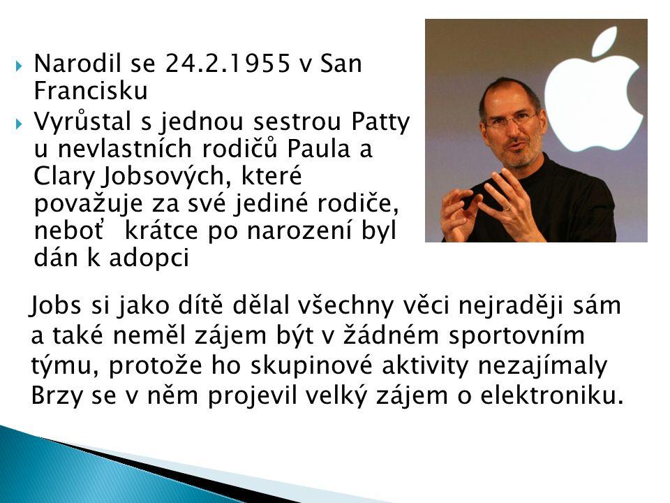  Narodil se 24.2.1955 v San Francisku  Vyrůstal s jednou sestrou Patty u nevlastních rodičů Paula a Clary Jobsových, které považuje za své jediné ro