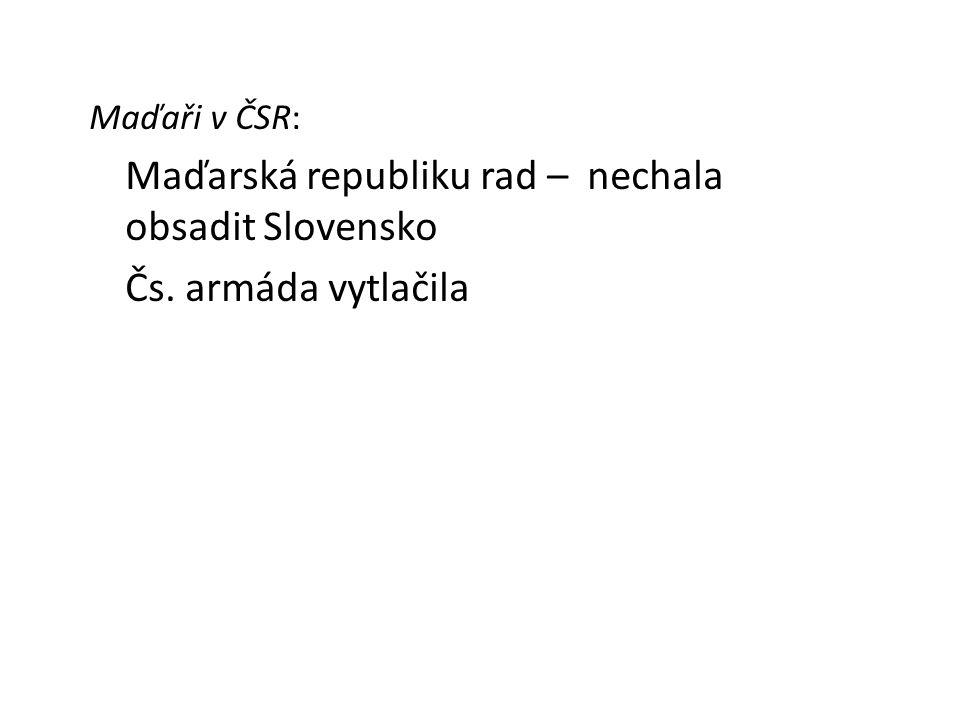 Maďaři v ČSR: Maďarská republiku rad – nechala obsadit Slovensko Čs. armáda vytlačila