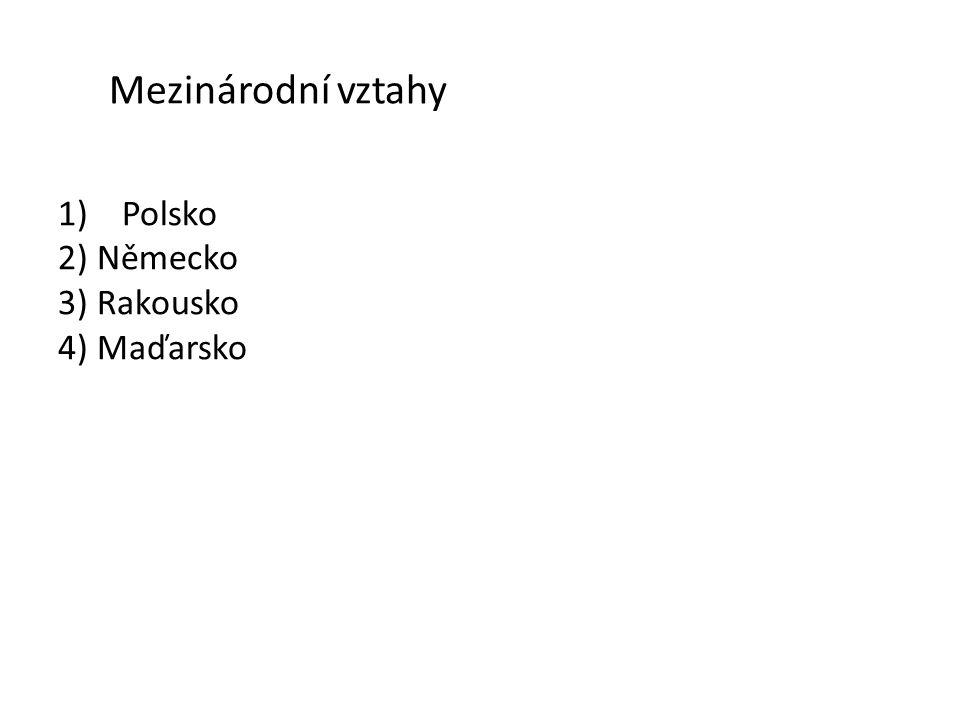Mezinárodní vztahy 1)Polsko 2) Německo 3) Rakousko 4) Maďarsko