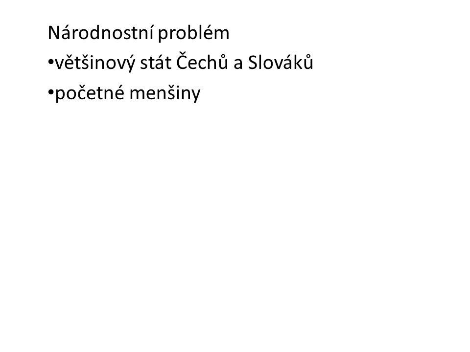 Národnostní problém většinový stát Čechů a Slováků početné menšiny