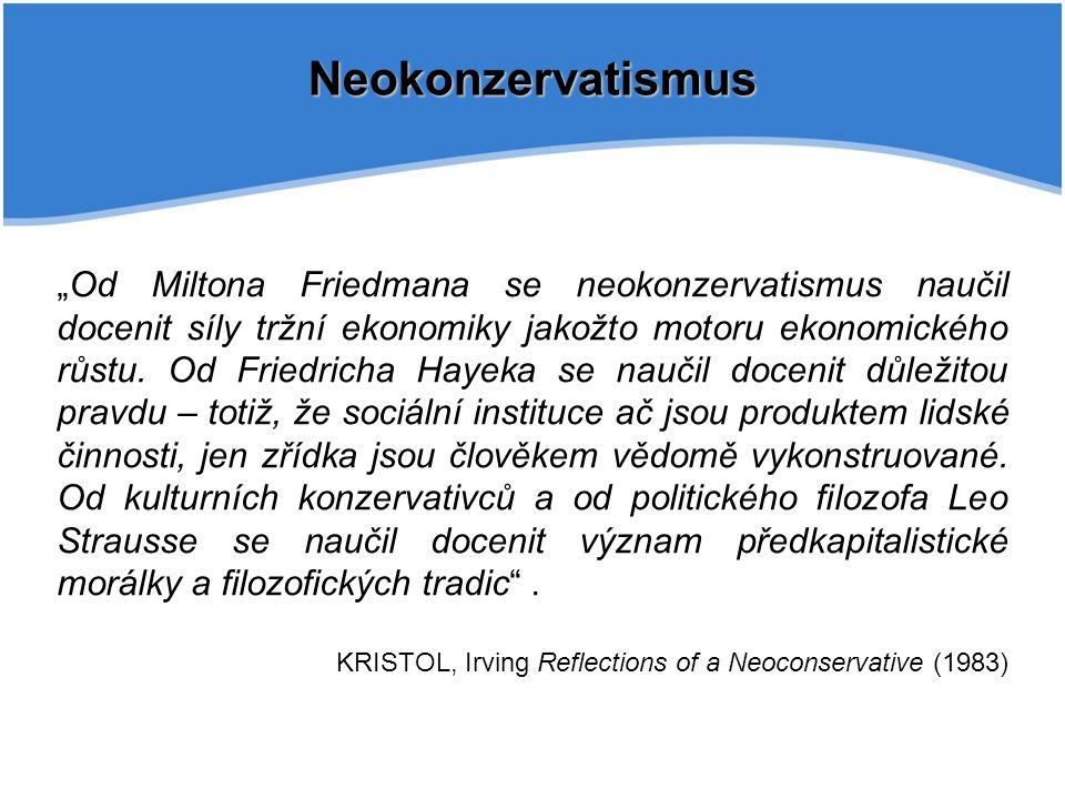 """Neokonzervatismus """"Od Miltona Friedmana se neokonzervatismus naučil docenit síly tržní ekonomiky jakožto motoru ekonomického růstu."""