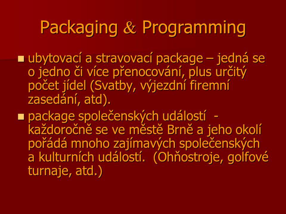 Packaging  Programming ubytovací a stravovací package – jedná se o jedno či více přenocování, plus určitý počet jídel (Svatby, výjezdní firemní zasedání, atd).