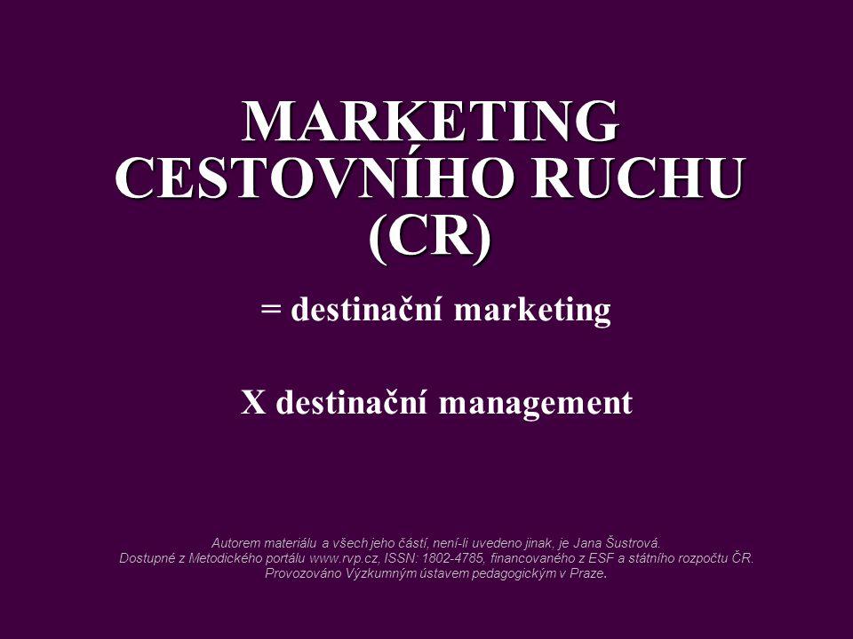 MARKETING CESTOVNÍHO RUCHU (CR) = destinační marketing X destinační management Autorem materiálu a všech jeho částí, není-li uvedeno jinak, je Jana Šu