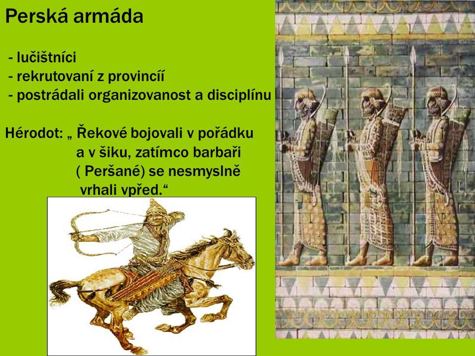 "Perská armáda - lučištníci - rekrutovaní z provincíí - postrádali organizovanost a disciplínu Hérodot: "" Řekové bojovali v pořádku a v šiku, zatímco b"