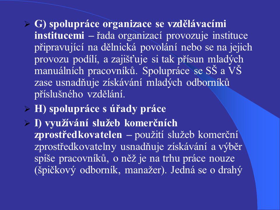  G) spolupráce organizace se vzdělávacími institucemi – řada organizací provozuje instituce připravující na dělnická povolání nebo se na jejich provo