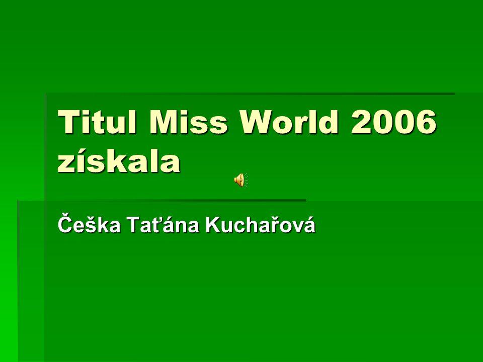 Titul Miss World 2006 získala Češka Taťána Kuchařová