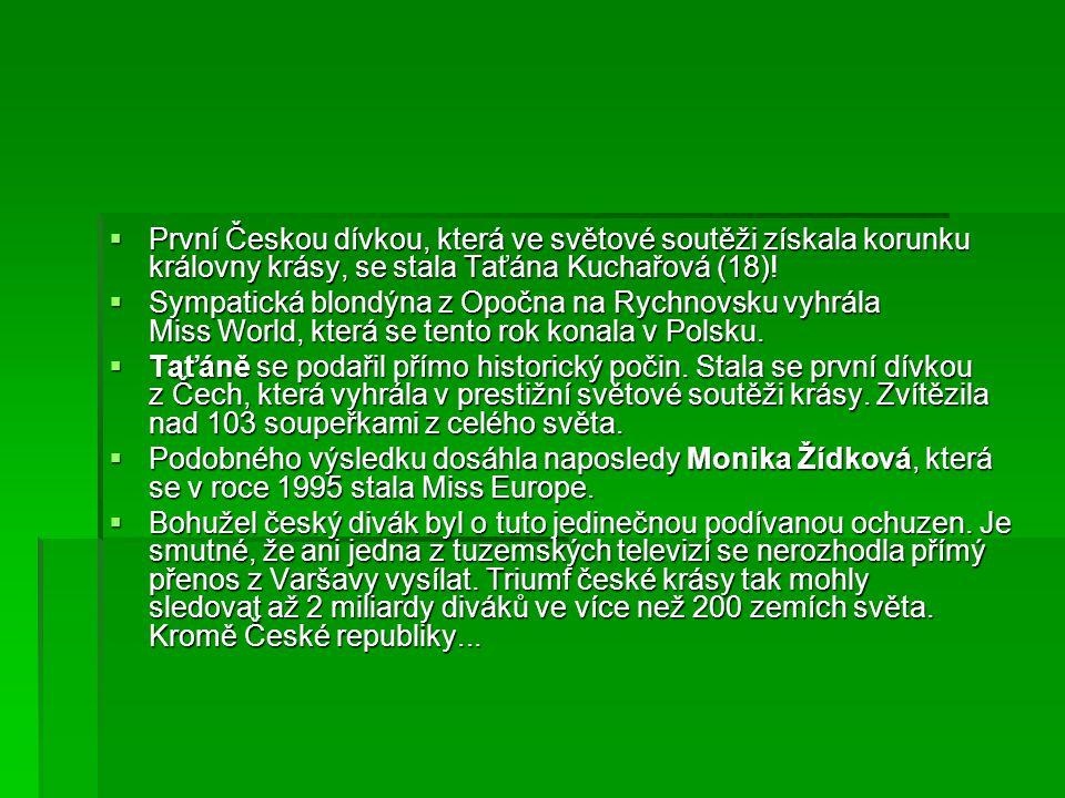  První Českou dívkou, která ve světové soutěži získala korunku královny krásy, se stala Taťána Kuchařová (18)!  Sympatická blondýna z Opočna na Rych