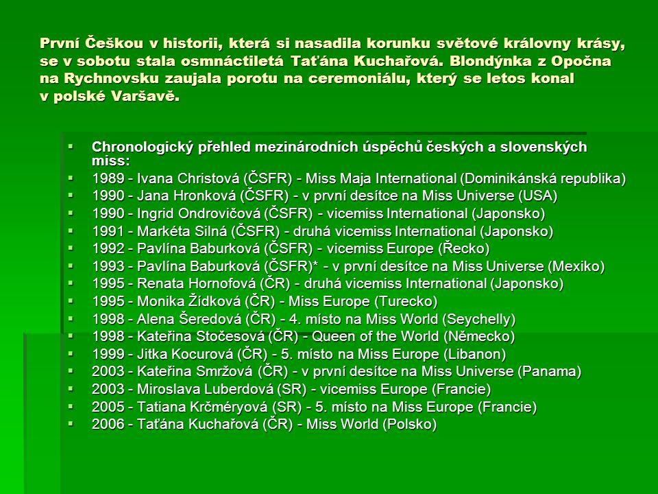 První Češkou v historii, která si nasadila korunku světové královny krásy, se v sobotu stala osmnáctiletá Taťána Kuchařová. Blondýnka z Opočna na Rych