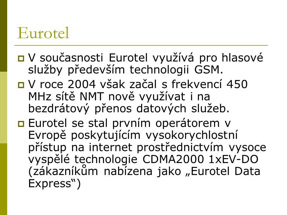 Eurotel  V současnosti Eurotel využívá pro hlasové služby především technologii GSM.  V roce 2004 však začal s frekvencí 450 MHz sítě NMT nově využí
