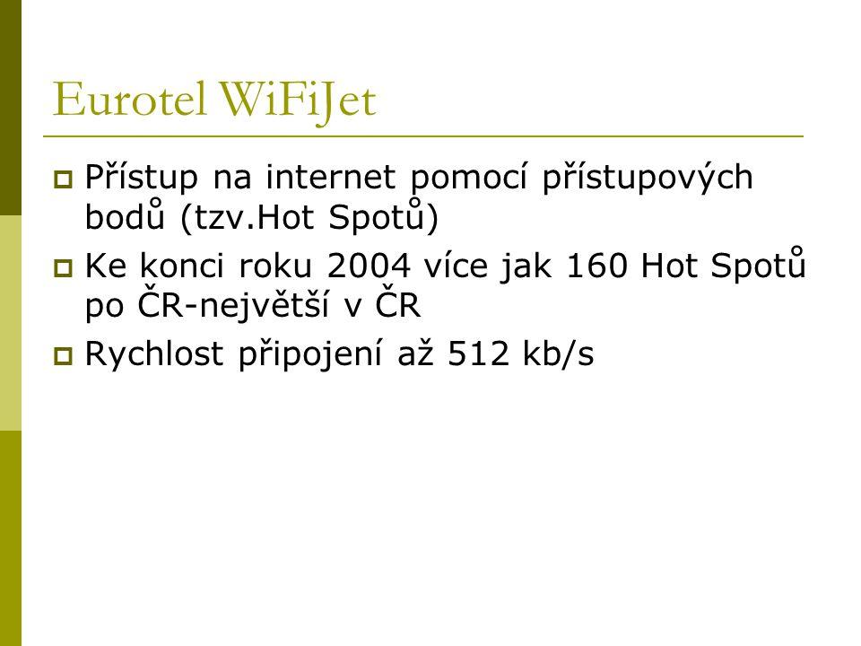 Eurotel WiFiJet  Přístup na internet pomocí přístupových bodů (tzv.Hot Spotů)  Ke konci roku 2004 více jak 160 Hot Spotů po ČR-největší v ČR  Rychl