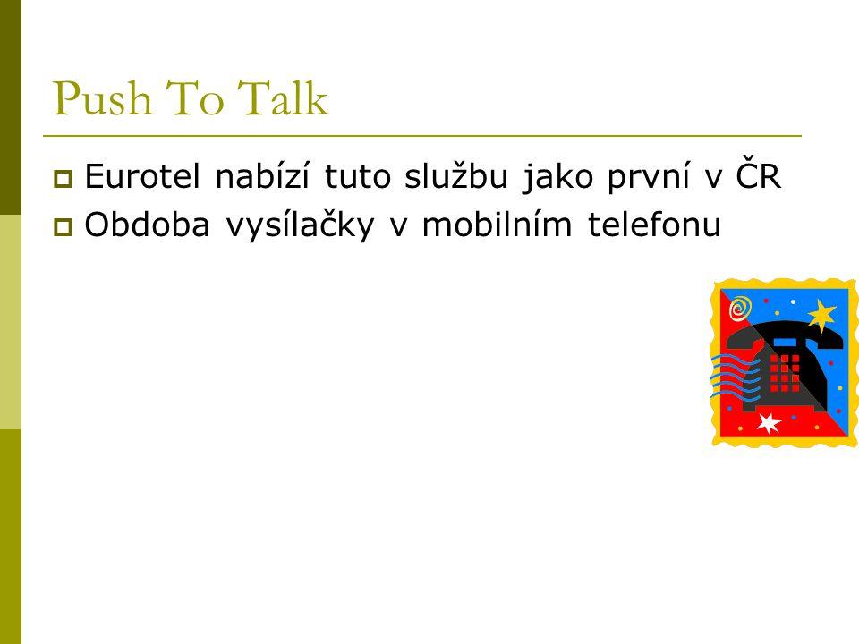Push To Talk  Eurotel nabízí tuto službu jako první v ČR  Obdoba vysílačky v mobilním telefonu