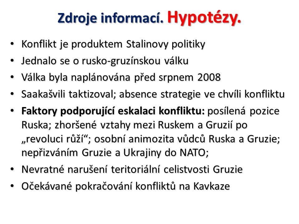 Zdroje informací. Hypotézy. Konflikt je produktem Stalinovy politiky Konflikt je produktem Stalinovy politiky Jednalo se o rusko-gruzínskou válku Jedn