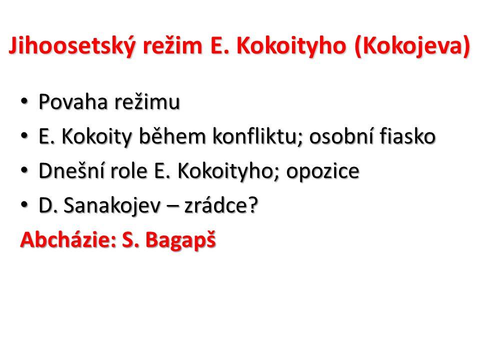 Jihoosetský režim E. Kokoityho (Kokojeva) Povaha režimu Povaha režimu E. Kokoity během konfliktu; osobní fiasko E. Kokoity během konfliktu; osobní fia