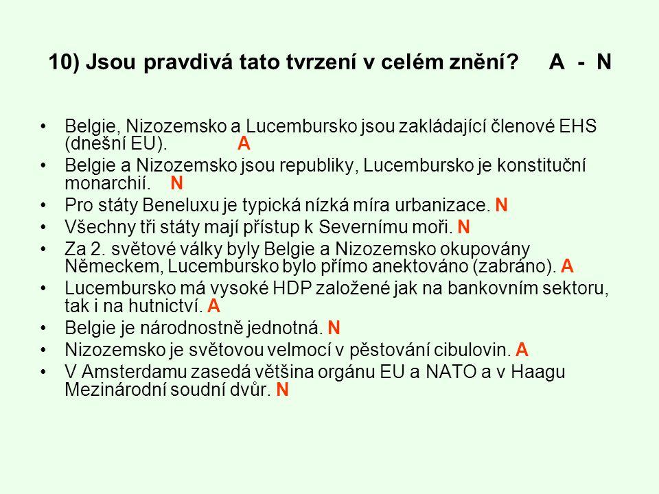 10) Jsou pravdivá tato tvrzení v celém znění? A - N Belgie, Nizozemsko a Lucembursko jsou zakládající členové EHS (dnešní EU).A Belgie a Nizozemsko js