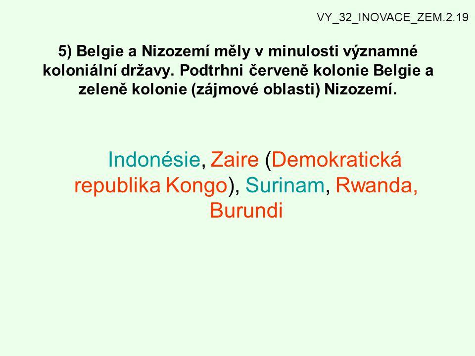 5) Belgie a Nizozemí měly v minulosti významné koloniální državy. Podtrhni červeně kolonie Belgie a zeleně kolonie (zájmové oblasti) Nizozemí. Indonés