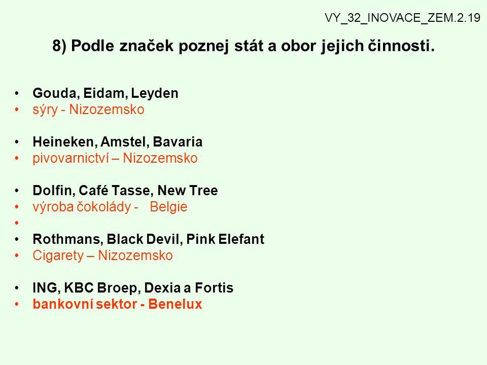 8) Podle značek poznej stát a obor jejich činnosti. Gouda, Eidam, Leyden sýry - Nizozemsko Heineken, Amstel, Bavaria pivovarnictví – Nizozemsko Dolfin