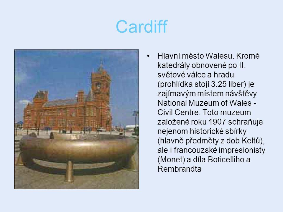 Cardiff Hlavní město Walesu. Kromě katedrály obnovené po II. světové válce a hradu (prohlídka stojí 3.25 liber) je zajímavým místem návštěvy National