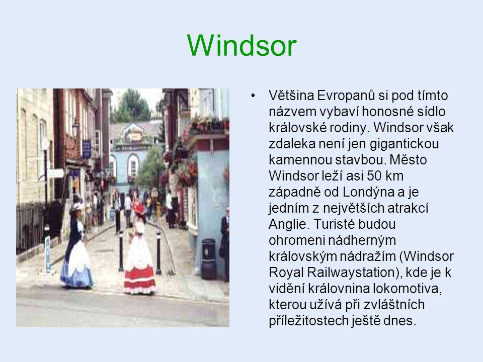 Windsor Většina Evropanů si pod tímto názvem vybaví honosné sídlo královské rodiny. Windsor však zdaleka není jen gigantickou kamennou stavbou. Město