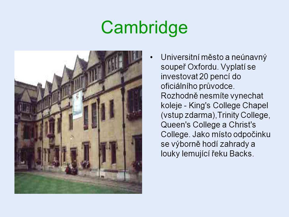Cambridge Universitní město a neúnavný soupeř Oxfordu. Vyplatí se investovat 20 pencí do oficiálního průvodce. Rozhodně nesmíte vynechat koleje - King