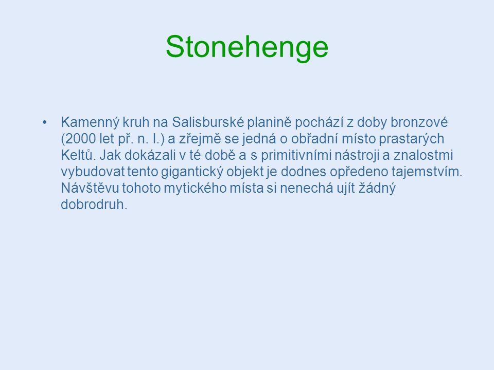 Stonehenge Kamenný kruh na Salisburské planině pochází z doby bronzové (2000 let př. n. l.) a zřejmě se jedná o obřadní místo prastarých Keltů. Jak do