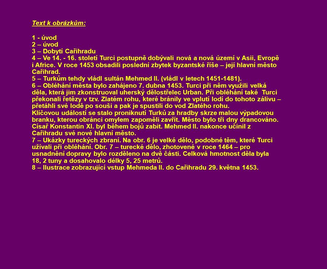 Text k obrázkům: 1 - úvod 2 – úvod 3 – Dobytí Cařihradu 4 – Ve 14. - 16. století Turci postupně dobývali nová a nová území v Asii, Evropě i Africe. V