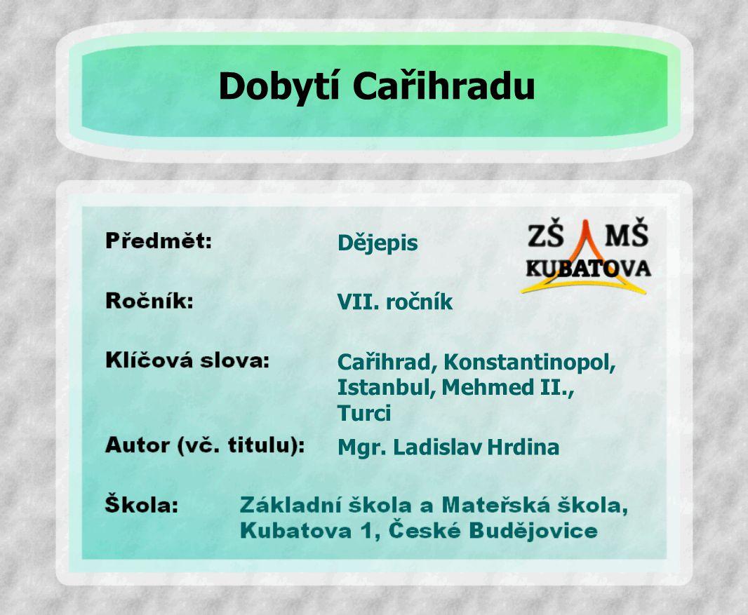 Dějepis Cařihrad, Konstantinopol, Istanbul, Mehmed II., Turci VII. ročník Mgr. Ladislav Hrdina Dobytí Cařihradu