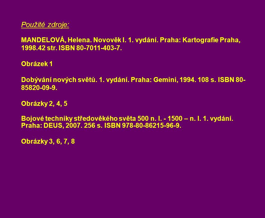 Použité zdroje: MANDELOVÁ, Helena. Novověk I. 1. vydání. Praha: Kartografie Praha, 1998.42 str. ISBN 80-7011-403-7. Obrázek 1 Dobývání nových světů. 1