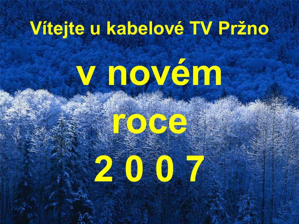 Vítejte u kabelové TV Pržno v novém roce 2 0 0 7