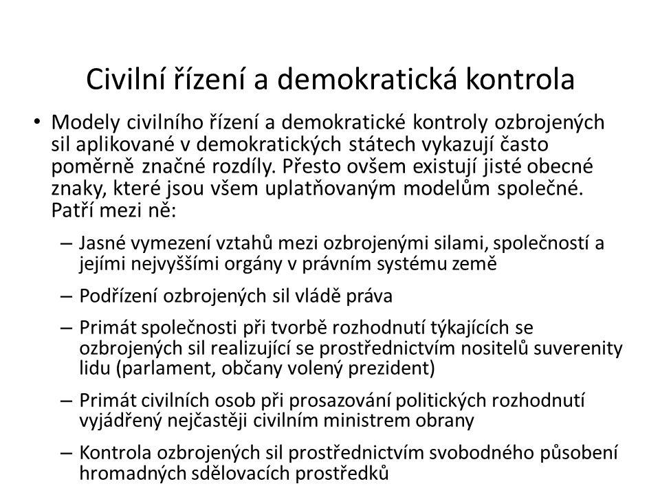 Civilní řízení a demokratická kontrola Modely civilního řízení a demokratické kontroly ozbrojených sil aplikované v demokratických státech vykazují ča