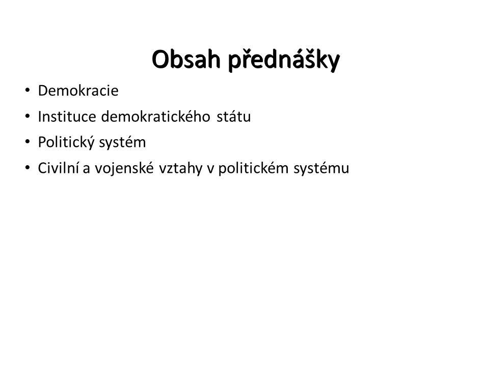 Obsah přednášky Demokracie Instituce demokratického státu Politický systém Civilní a vojenské vztahy v politickém systému