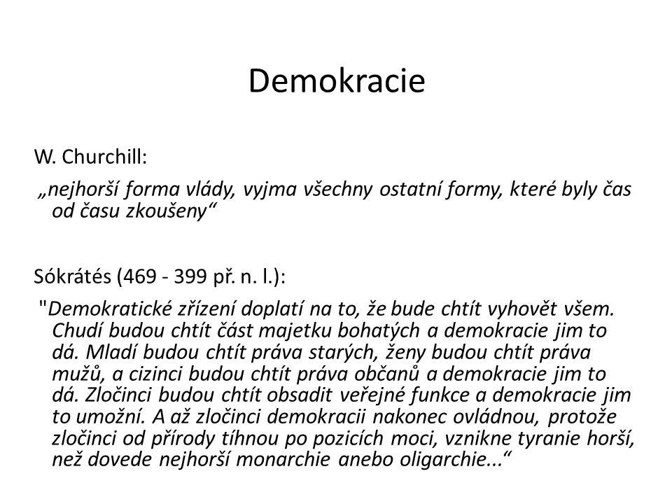 """Demokracie W. Churchill: """"nejhorší forma vlády, vyjma všechny ostatní formy, které byly čas od času zkoušeny"""" Sókrátés (469 - 399 př. n. l.):"""