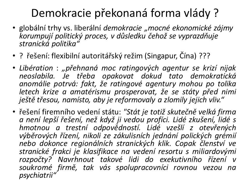 """Demokracie překonaná forma vlády ? globální trhy vs. liberální demokracie """"mocné ekonomické zájmy korumpují politický proces, v důsledku čehož se vypr"""