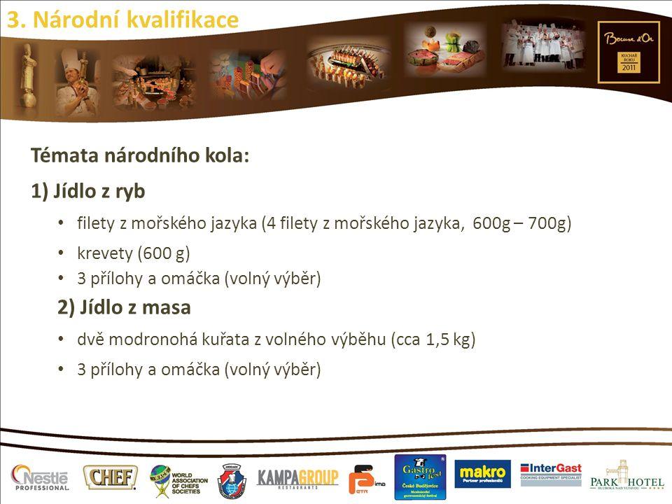 Témata národního kola: 1) Jídlo z ryb filety z mořského jazyka (4 filety z mořského jazyka, 600g – 700g) krevety (600 g) 3 přílohy a omáčka (volný výb