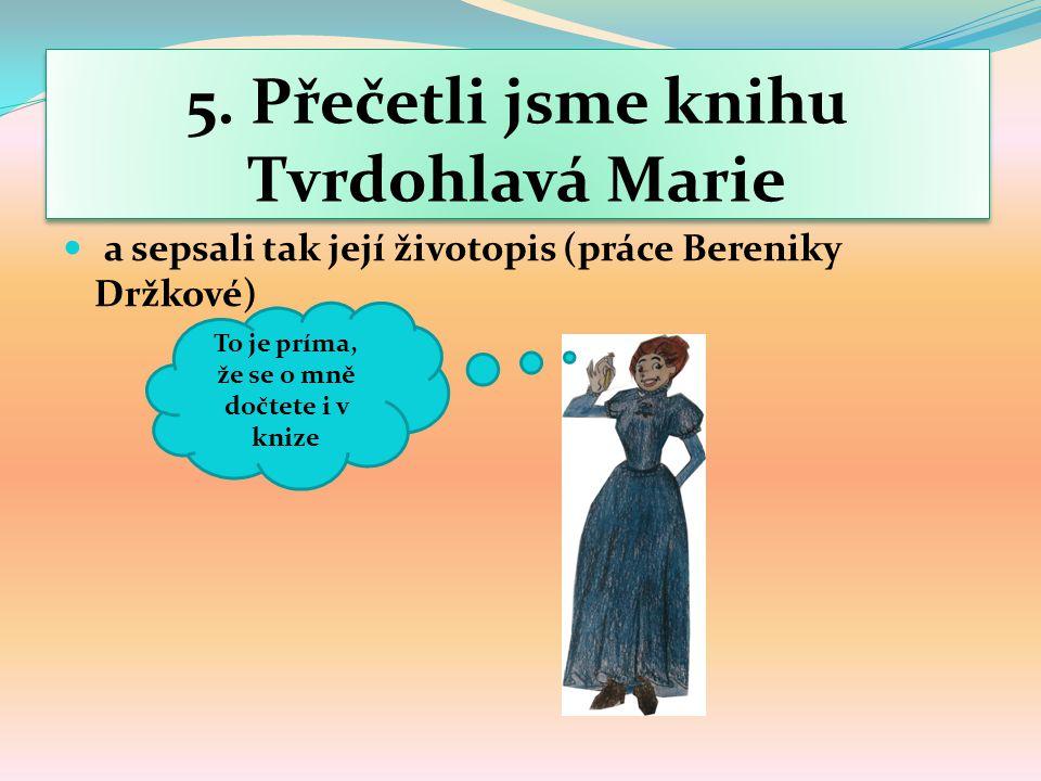 5. Přečetli jsme knihu Tvrdohlavá Marie a sepsali tak její životopis (práce Bereniky Držkové) To je príma, že se o mně dočtete i v knize