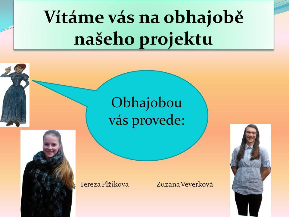 Vítáme vás na obhajobě našeho projektu Obhajobou vás provede: Tereza PlžikováZuzana Veverková