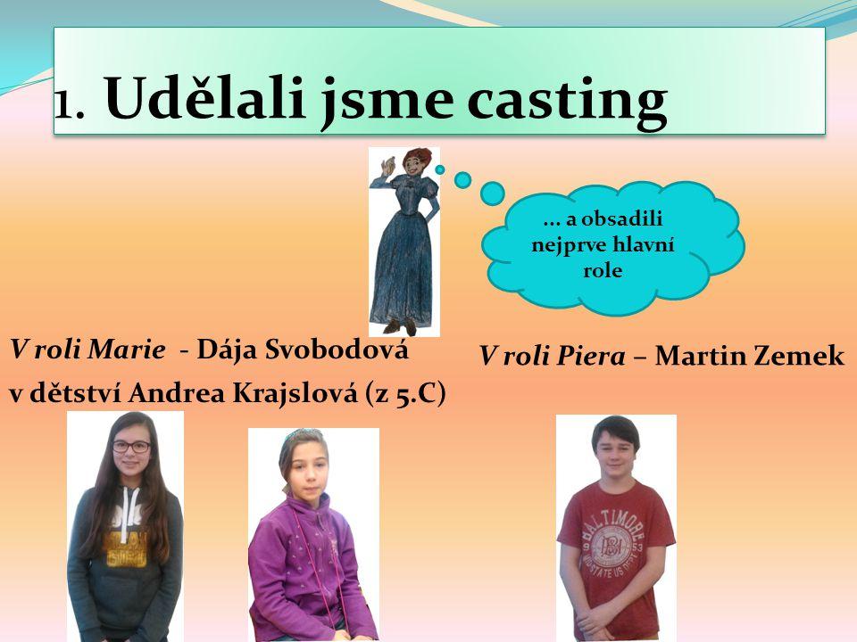 1.Udělali jsme casting V roli Marie - Dája Svobodová v dětství Andrea Krajslová (z 5.C)...